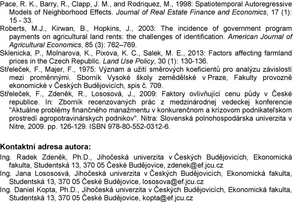 Sklenicka, P., Molnarova, K., Pixova, K. C., Salek, M. E., 2013: Factors affecting farmland prices in the Czech Republic. Land Use Policy, 30 (1): 130-136. Střeleček, F., Majer, F.