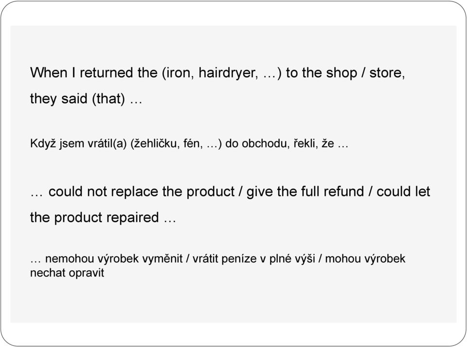 replace the product / give the full refund / could let the product repaired