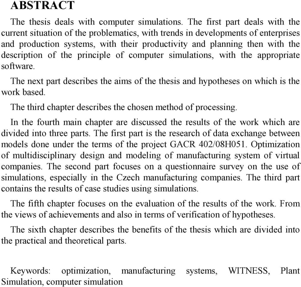 of the principle of computer simulations, with the appropriate software. The next part describes the aims of the thesis and hypotheses on which is the work based.