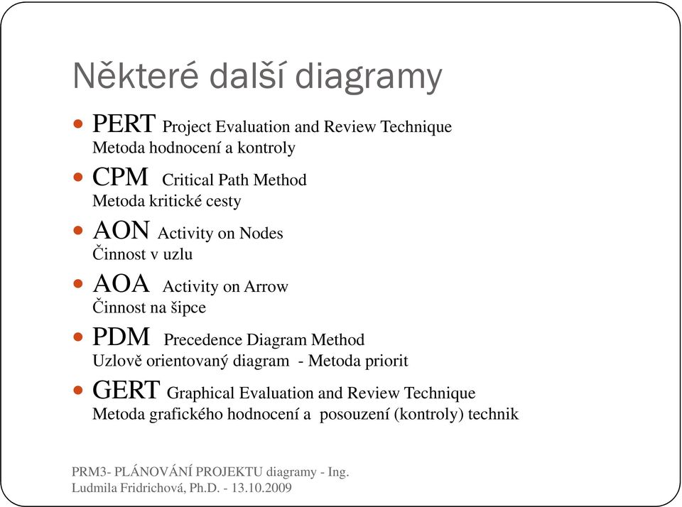 Arrow Činnost na šipce PDM Precedence Diagram Method Uzlově orientovaný diagram - Metoda priorit