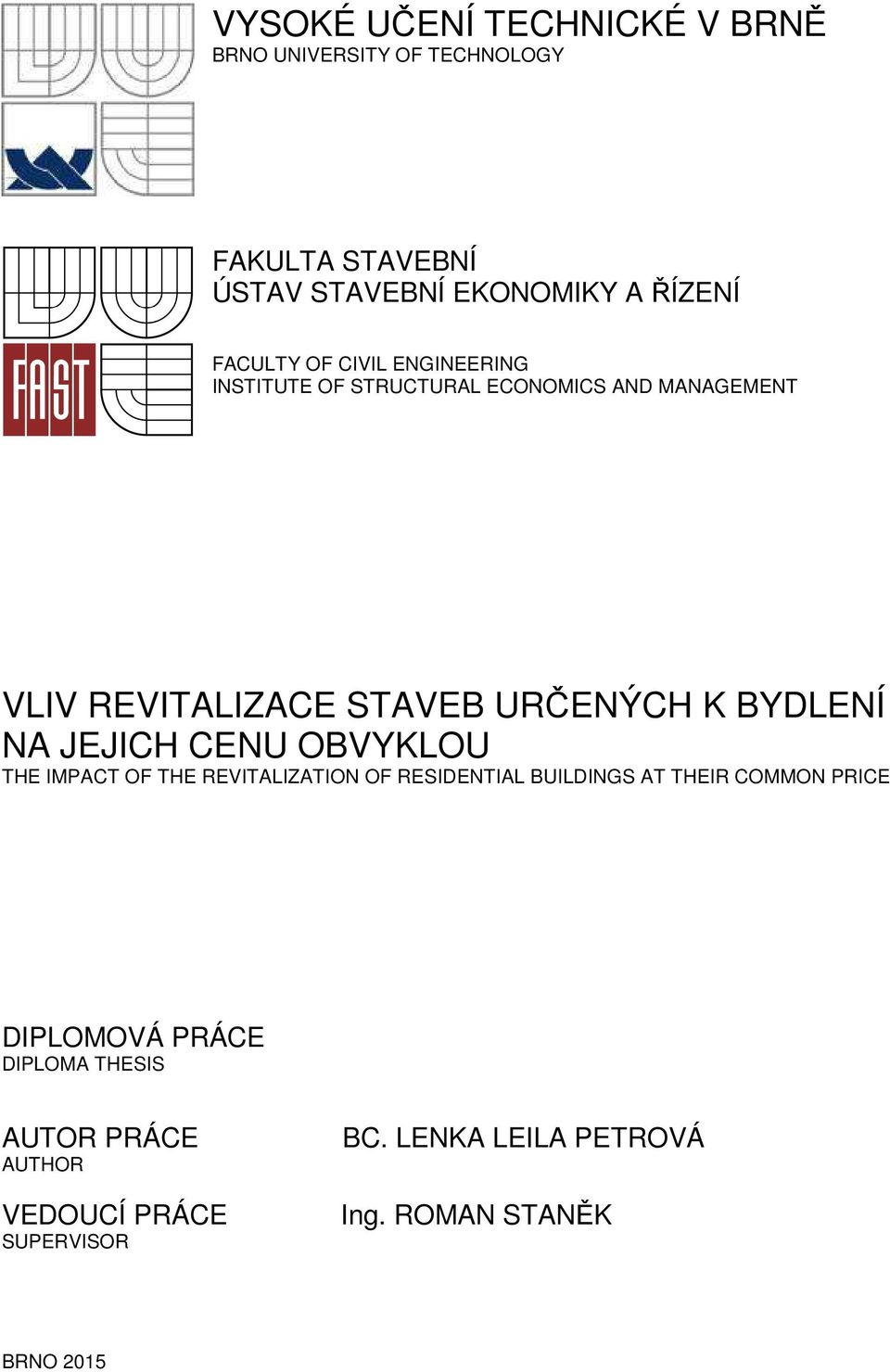 BYDLENÍ NA JEJICH CENU OBVYKLOU THE IMPACT OF THE REVITALIZATION OF RESIDENTIAL BUILDINGS AT THEIR COMMON PRICE