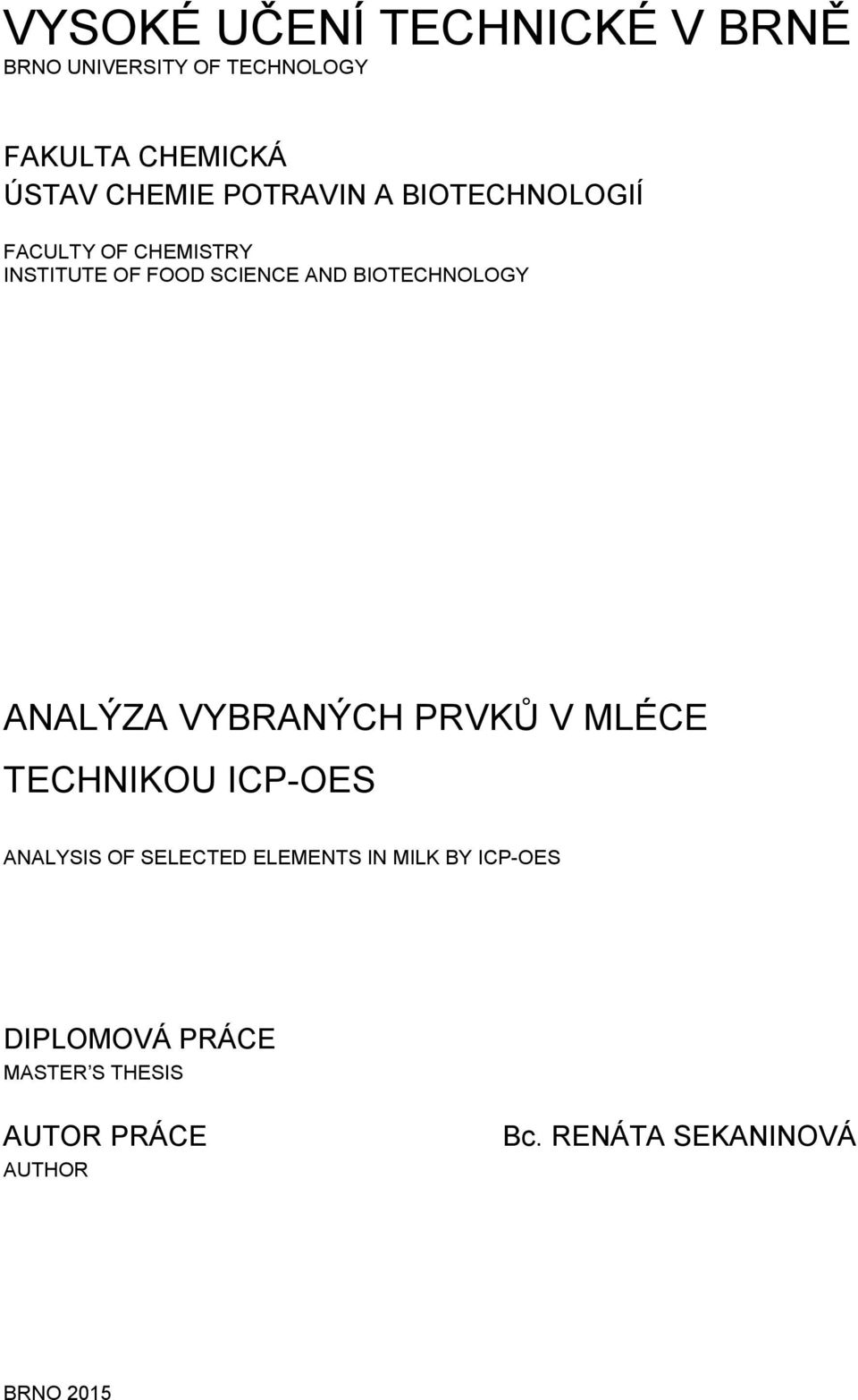 ANALÝZA VYBRANÝCH PRVKŮ V MLÉCE TECHNIKOU ICP-OES ANALYSIS OF SELECTED ELEMENTS IN MILK BY