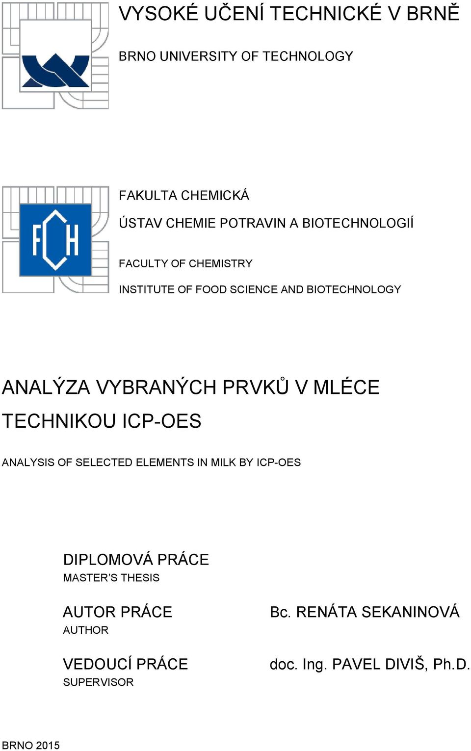 V MLÉCE TECHNIKOU ICP-OES ANALYSIS OF SELECTED ELEMENTS IN MILK BY ICP-OES DIPLOMOVÁ PRÁCE MASTER S