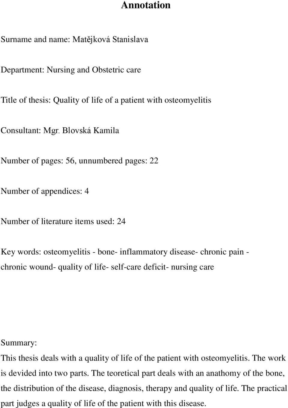 chronic wound- quality of life- self-care deficit- nursing care Summary: This thesis deals with a quality of life of the patient with osteomyelitis. The work is devided into two parts.