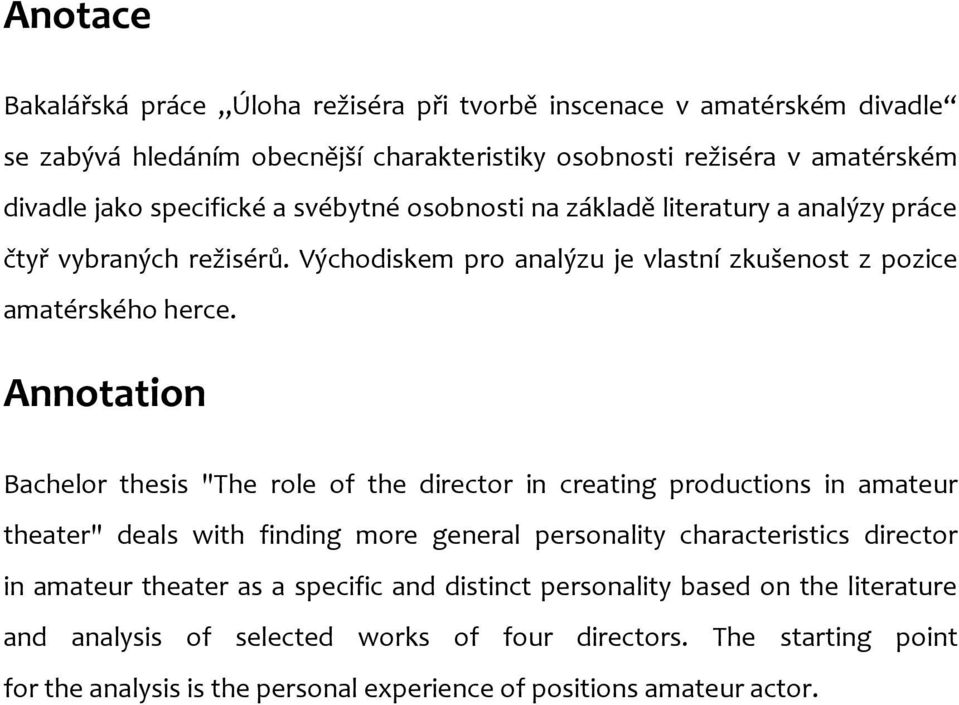"Annotation Bachelor thesis ""The role of the director in creating productions in amateur theater"" deals with finding more general personality characteristics director in amateur"