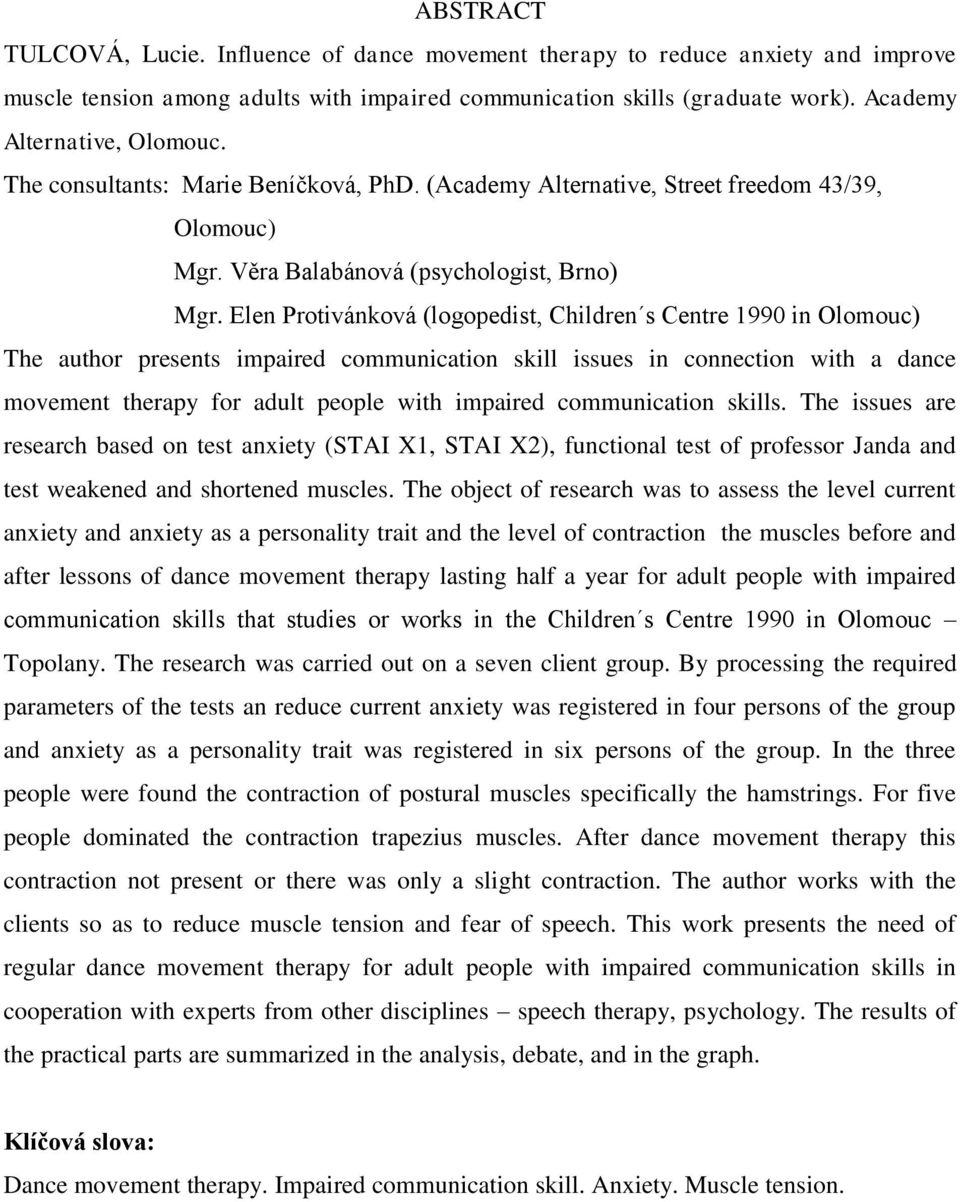 Elen Protivánková (logopedist, Children s Centre 1990 in Olomouc) The author presents impaired communication skill issues in connection with a dance movement therapy for adult people with impaired