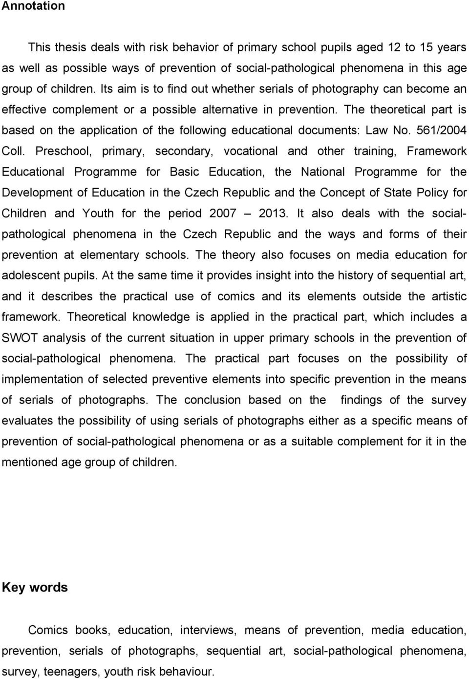 The theoretical part is based on the application of the following educational documents: Law No. 561/2004 Coll.