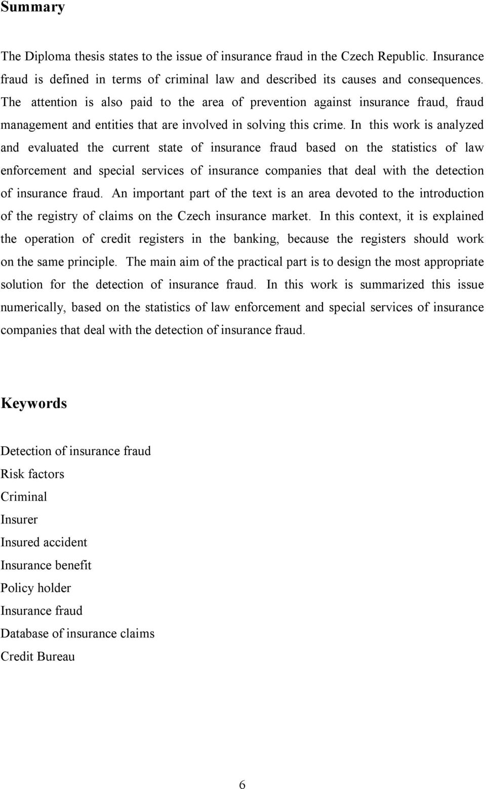 In this work is analyzed and evaluated the current state of insurance fraud based on the statistics of law enforcement and special services of insurance companies that deal with the detection of
