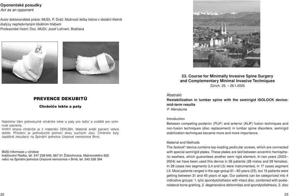 2005 PREVENCE DEKUBITŮ Chrániče lokte a paty Abstrakt Restabilization in lumbar spine with the semirigid ISOLOCK device: mid-term results P.