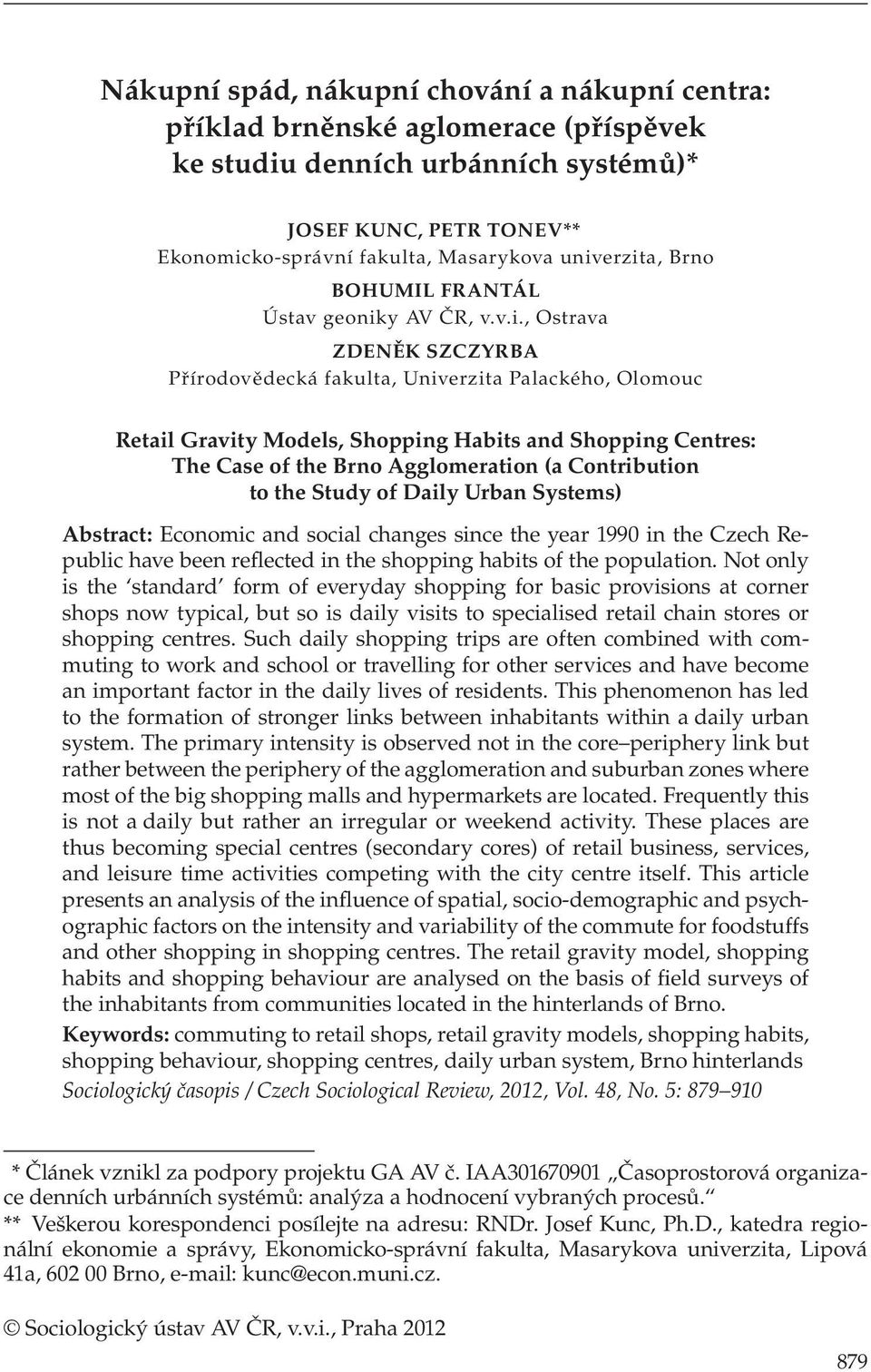 Centres: The Case of the Brno Agglomeration (a Contribution to the Study of Daily Urban Systems) Abstract: Economic and social changes since the year 1990 in the Czech Republic have been reflected in