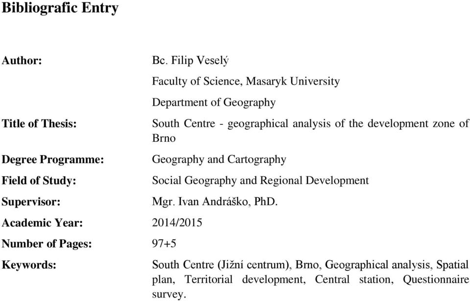 Geography South Centre - geographical analysis of the development zone of Brno Geography and Cartography Social Geography and