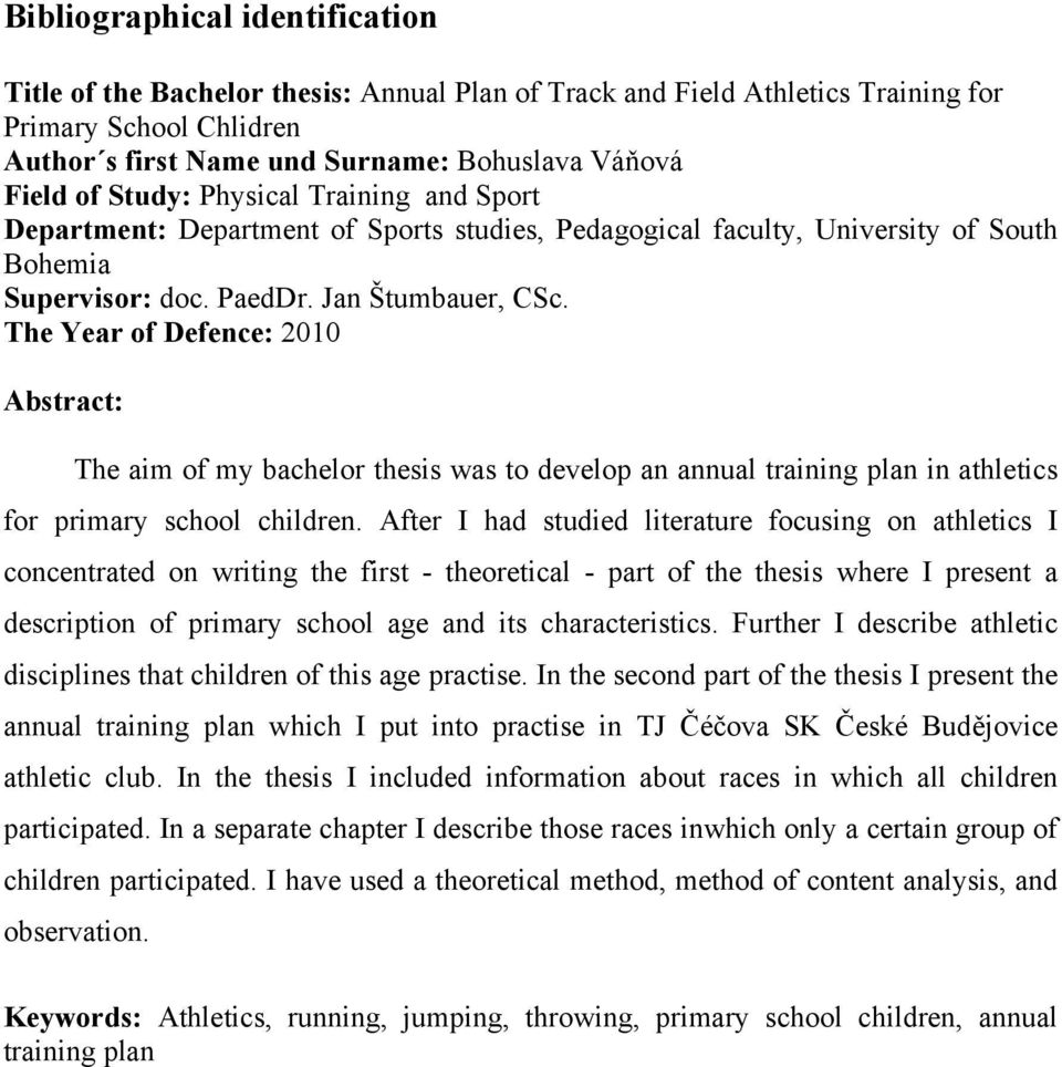 The Year of Defence: 2010 Abstract: The aim of my bachelor thesis was to develop an annual training plan in athletics for primary school children.