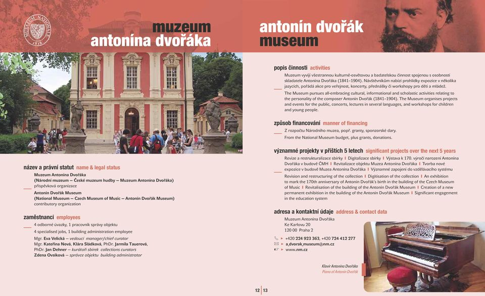 The Museum pursues a-embracing cutura, informationa and schoastic activities reating to the personaity of the composer Antonín Dvořák (1841 1904).