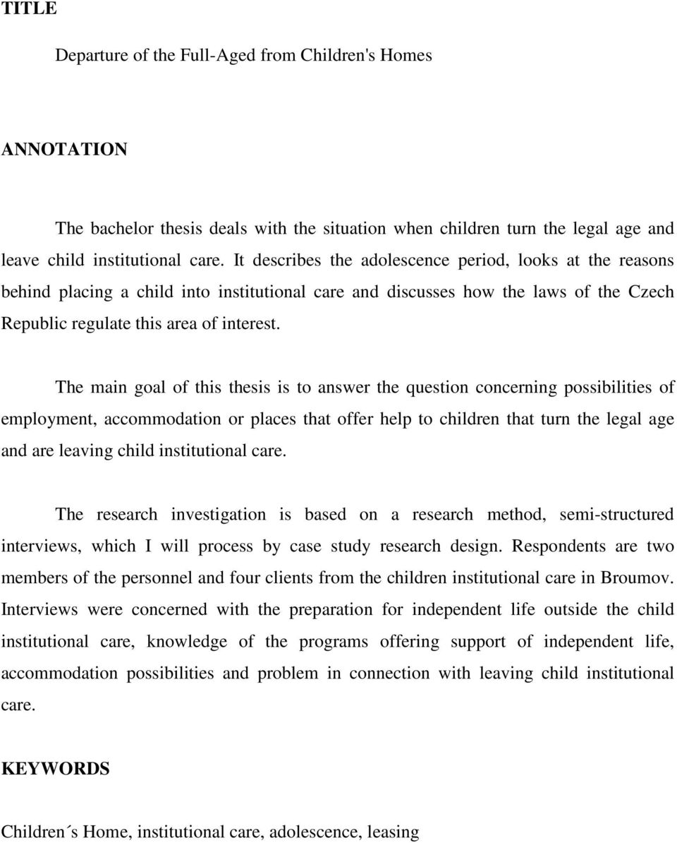 The main goal of this thesis is to answer the question concerning possibilities of employment, accommodation or places that offer help to children that turn the legal age and are leaving child