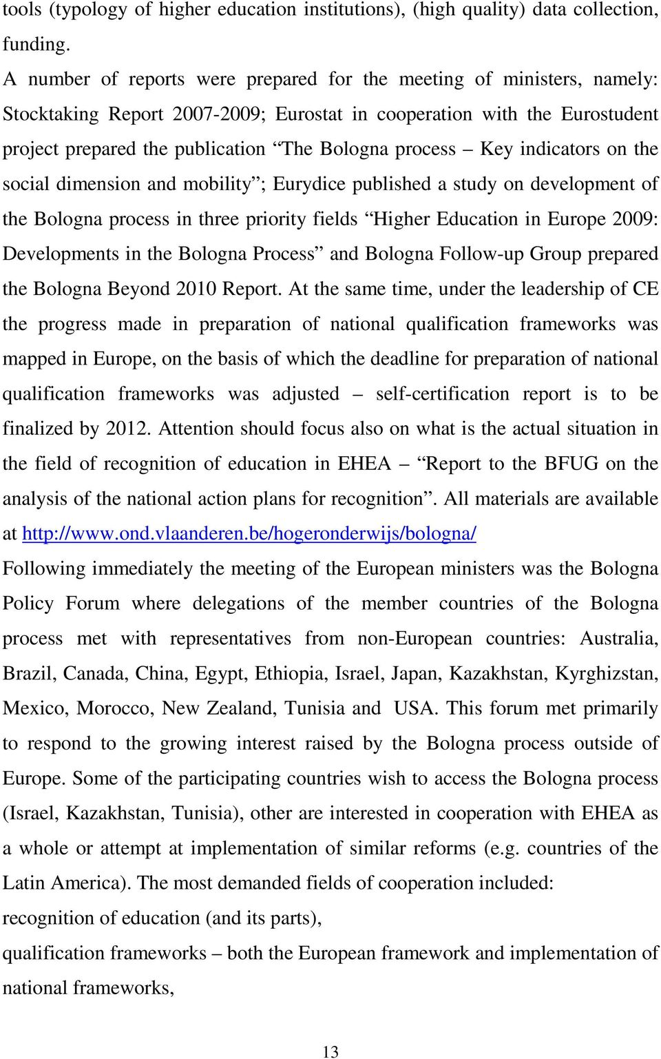 Key indicators on the social dimension and mobility ; Eurydice published a study on development of the Bologna process in three priority fields Higher Education in Europe 2009: Developments in the