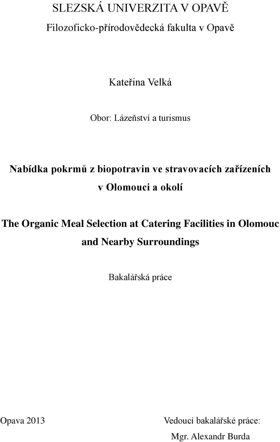 Olomouci a okolí The Organic Meal Selection at Catering Facilities in Olomouc and