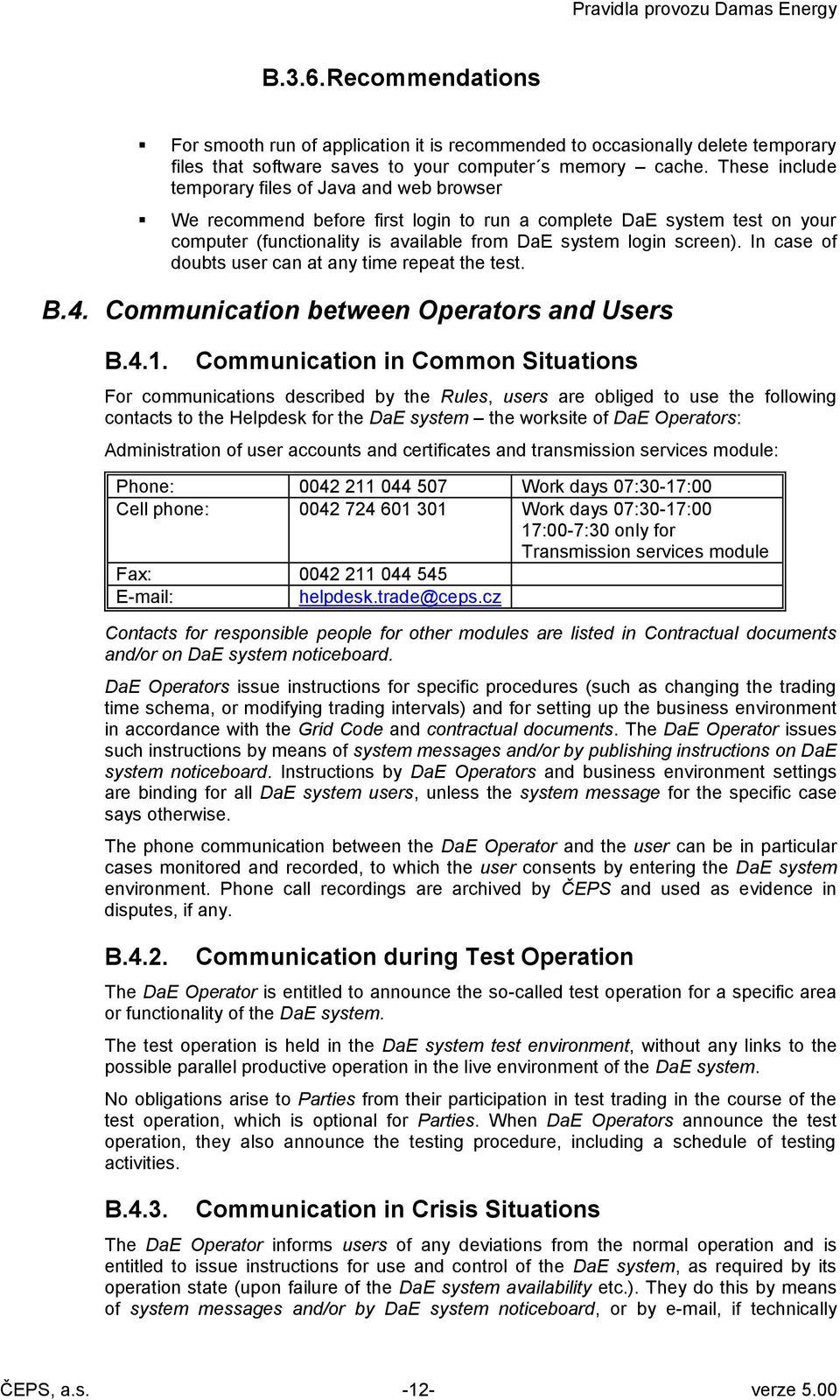 In case of doubts user can at any time repeat the test. B.4. Communication between Operators and Users B.4.1.