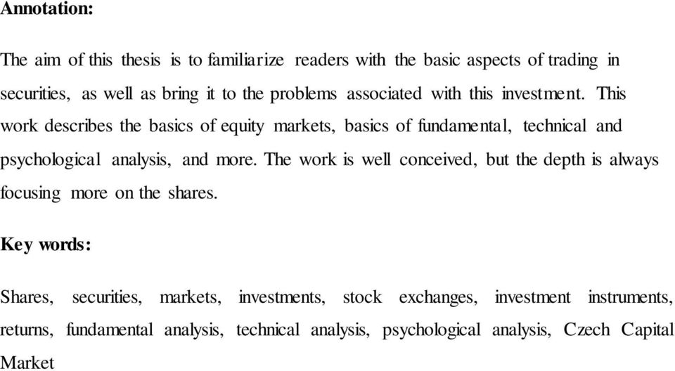 This work describes the basics of equity markets, basics of fundamental, technical and psychological analysis, and more.