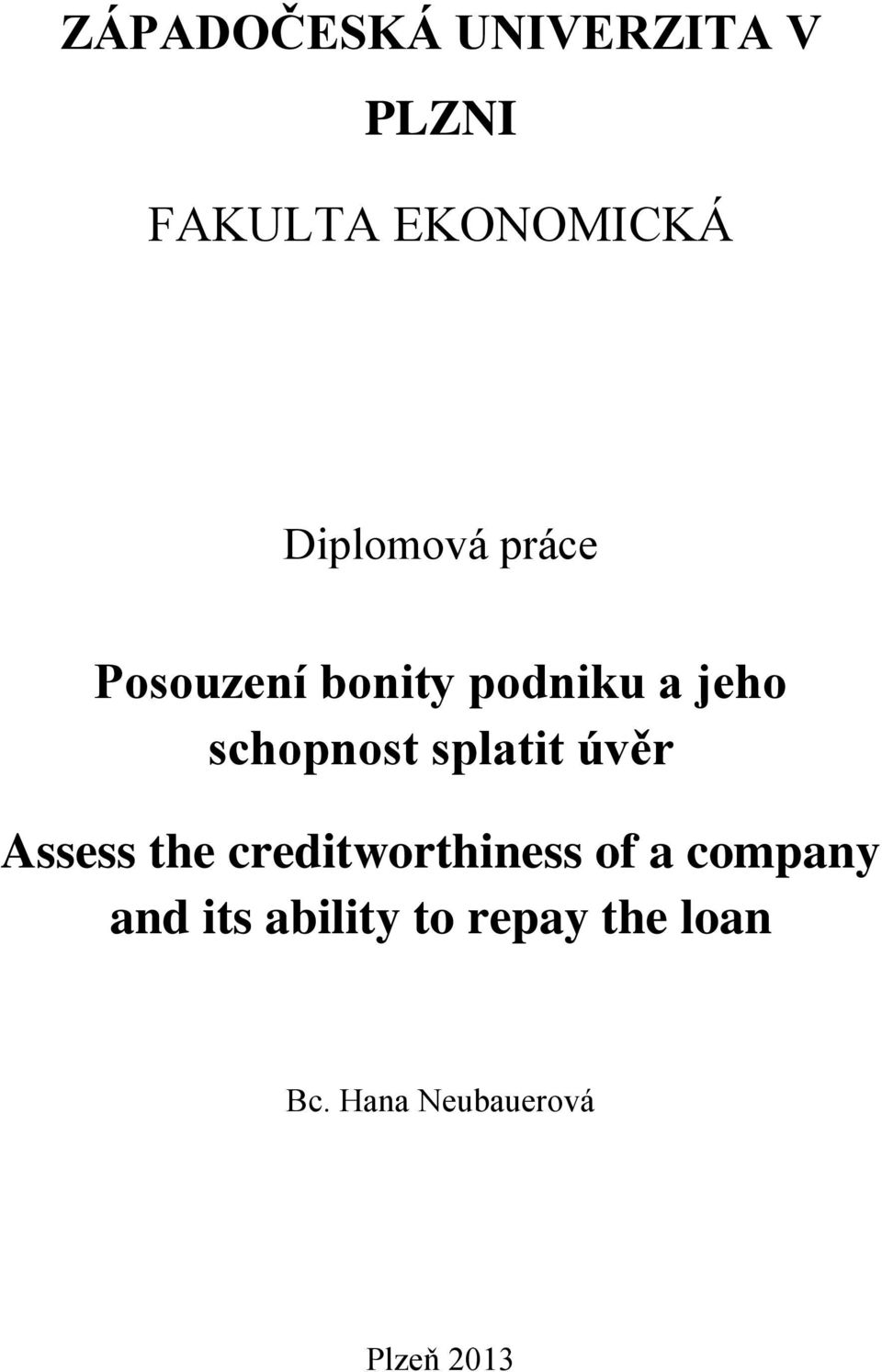 schopnost splatit úvěr Assess the creditworthiness of a