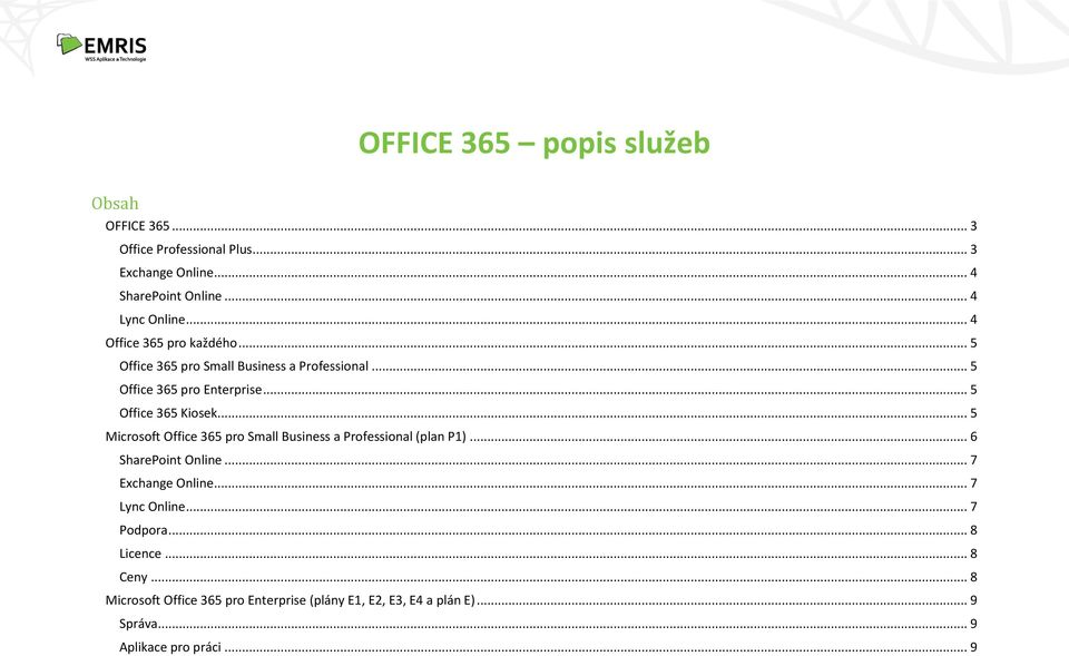 .. 5 Microsoft Office 365 pro Small Business a Professional (plan P1)... 6 SharePoint Online... 7 Exchange Online... 7 Lync Online.