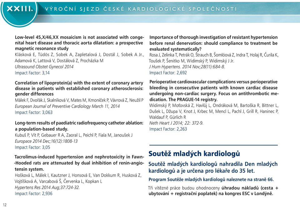 , Adamová K, Lattová V, Dostálová Z, Procházka M Ultrasound Obstet Gynecol 2014 Impact Factor: 3,14 Correlation of lipoprotein(a) with the extent of coronary artery disease in patients with