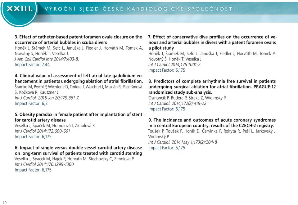 Veselka J. J Am Coll Cardiol Intv 2014;7:403-8. Impact Factor: 7,44 4. Clinical value of assessment of left atrial late gadolinium enhancement in patients undergoing ablation of atrial fibrillation.
