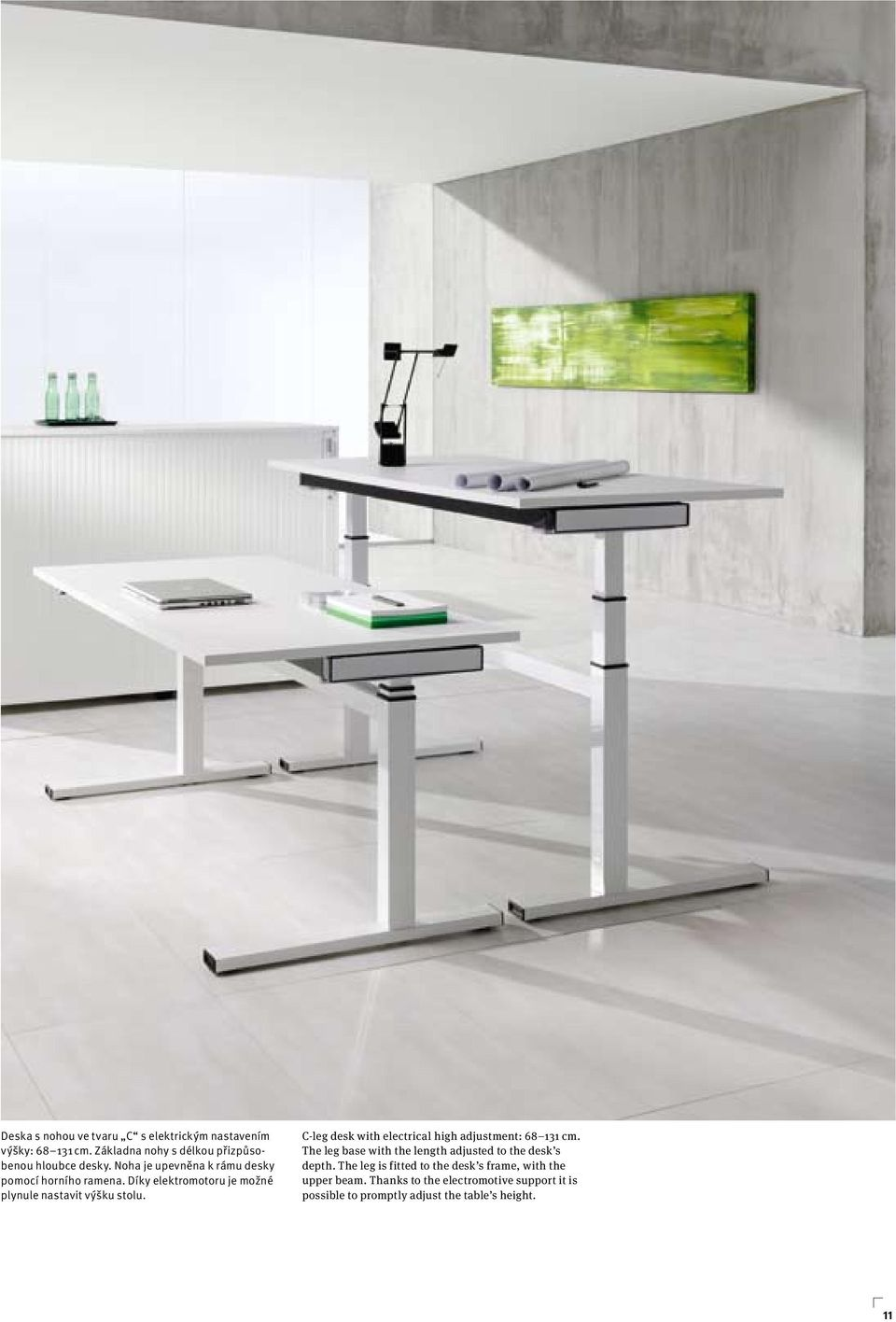 C-leg desk with electrical high adjustment: 68 11 cm. The leg base with the length adjusted to the desk s depth.