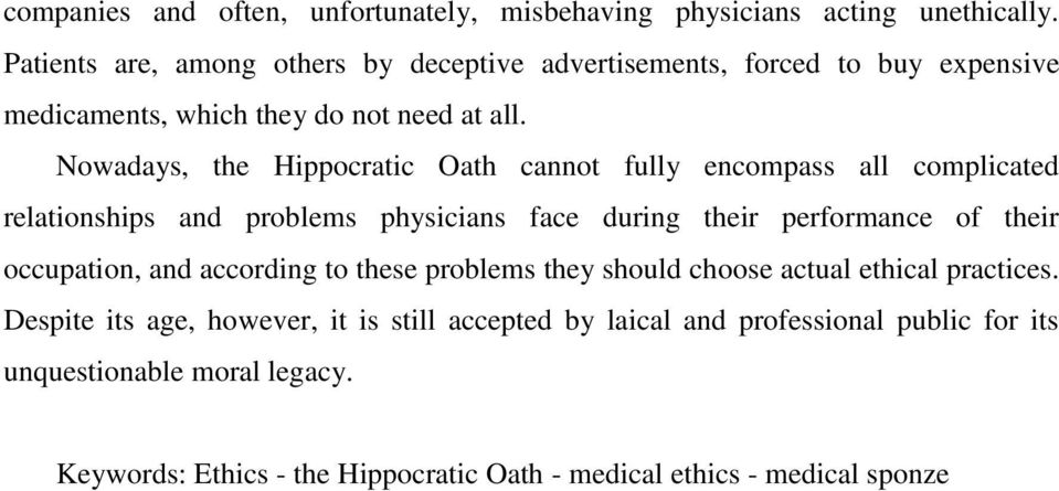 Nowadays, the Hippocratic Oath cannot fully encompass all complicated relationships and problems physicians face during their performance of their