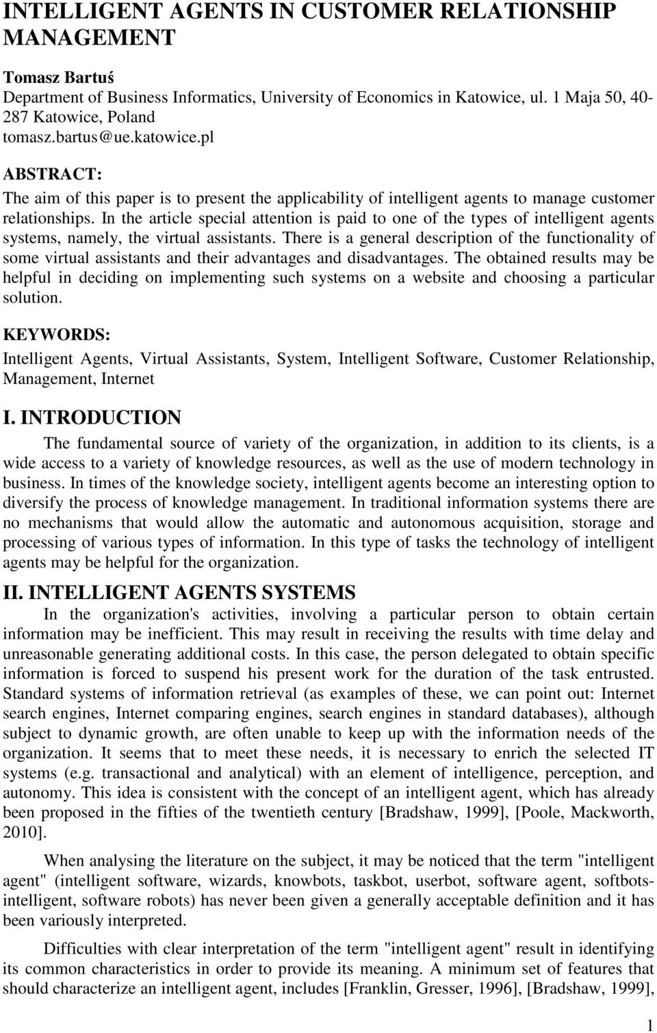 In the article special attention is paid to one of the types of intelligent agents systems, namely, the virtual assistants.