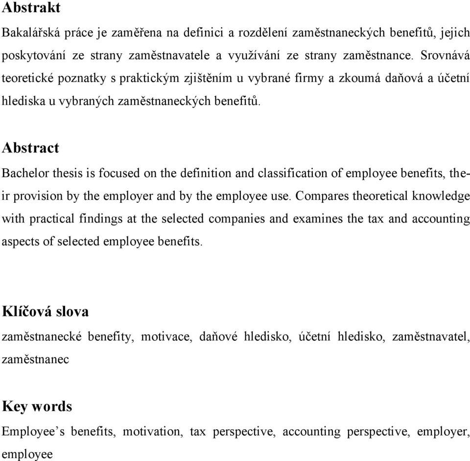 Abstract Bachelor thesis is focused on the definition and classification of employee benefits, their provision by the employer and by the employee use.