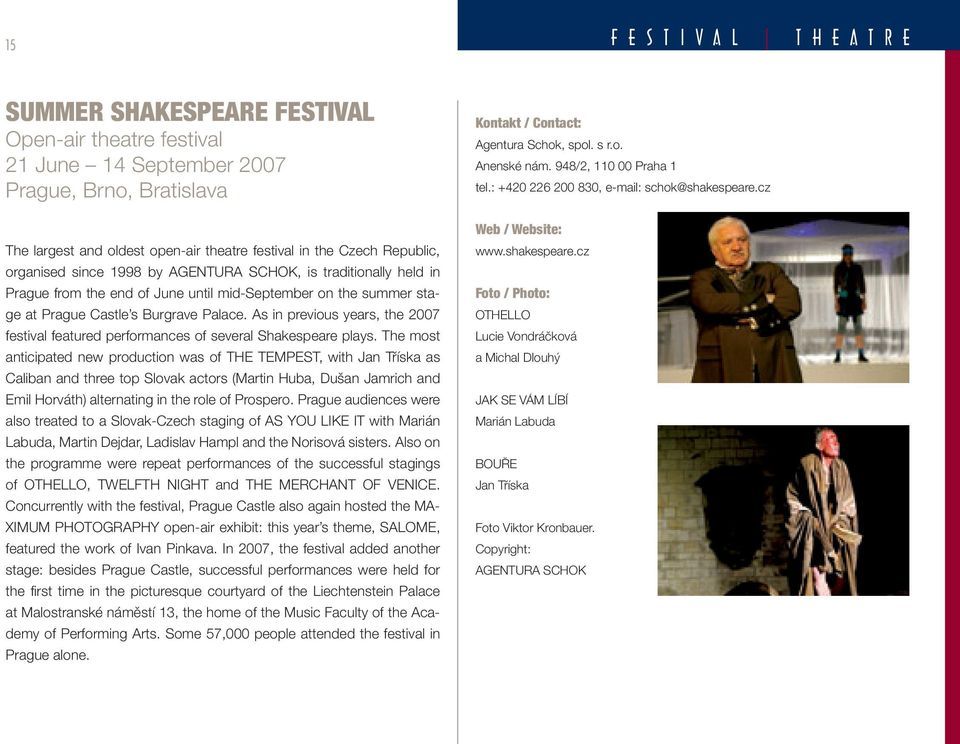 As in previous years, the 2007 festival featured performances of several Shakespeare plays.