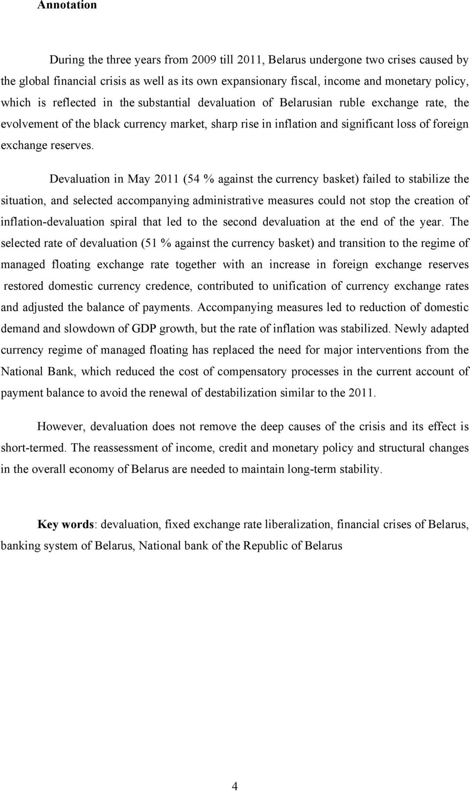 Devaluation in May 2011 (54 % against the currency basket) failed to stabilize the situation, and selected accompanying administrative measures could not stop the creation of inflation-devaluation