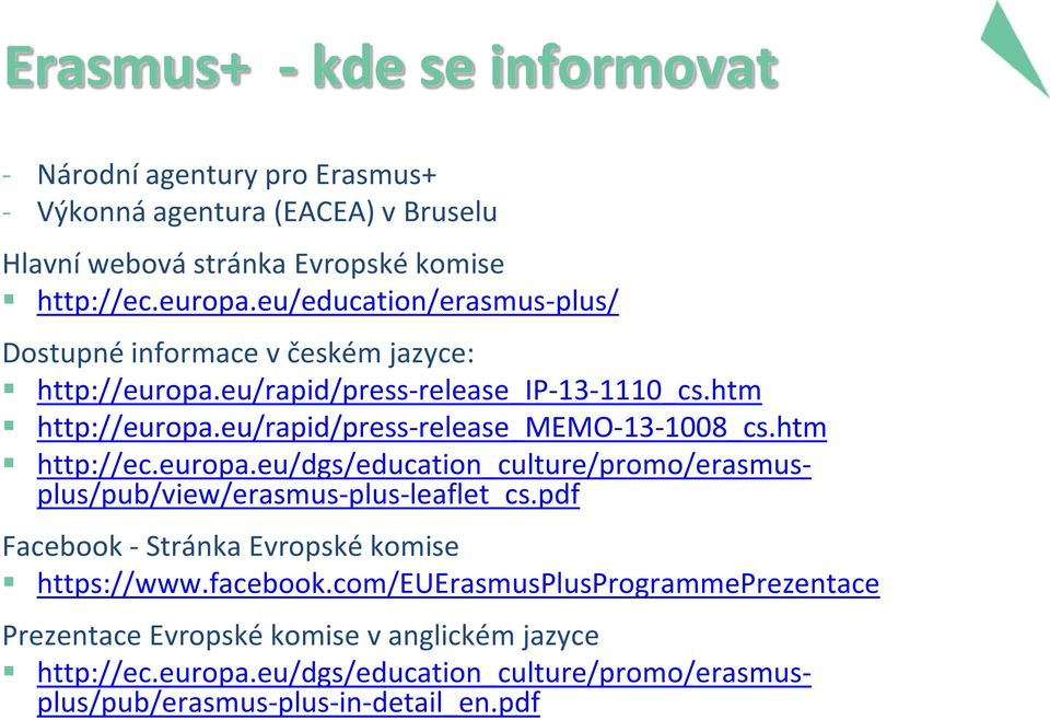 eu/rapid/press-release_memo-13-1008_cs.htm http://ec.europa.eu/dgs/education_culture/promo/erasmusplus/pub/view/erasmus-plus-leaflet_cs.