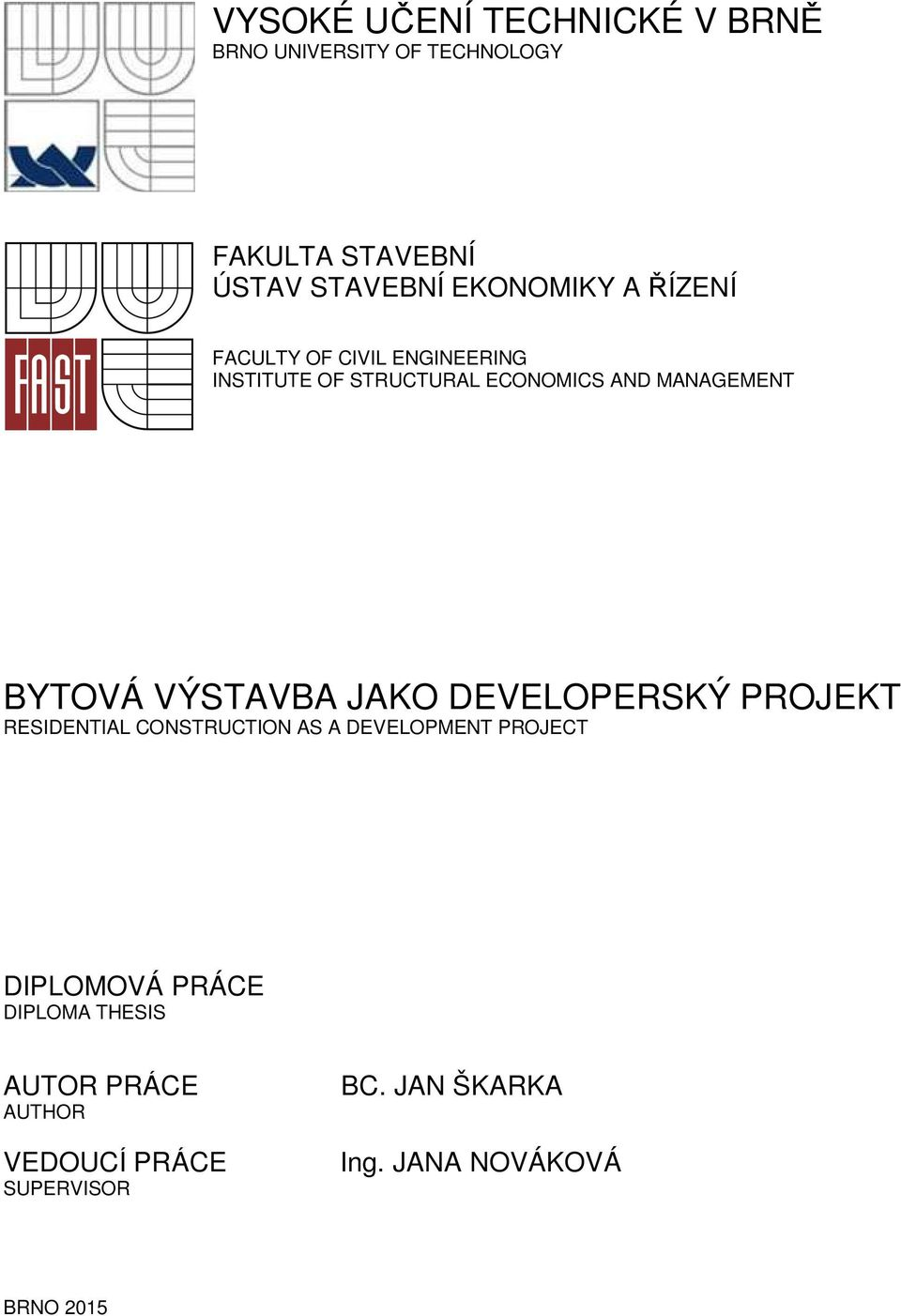 BYTOVÁ VÝSTAVBA JAKO DEVELOPERSKÝ PROJEKT RESIDENTIAL CONSTRUCTION AS A DEVELOPMENT PROJECT