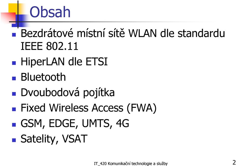 pojítka Fixed Wireless Access (FWA) GSM, EDGE, UMTS,