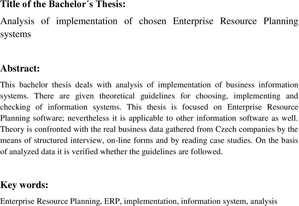 This thesis is focused on Enterprise Resource Planning software; nevertheless it is applicable to other information software as well.