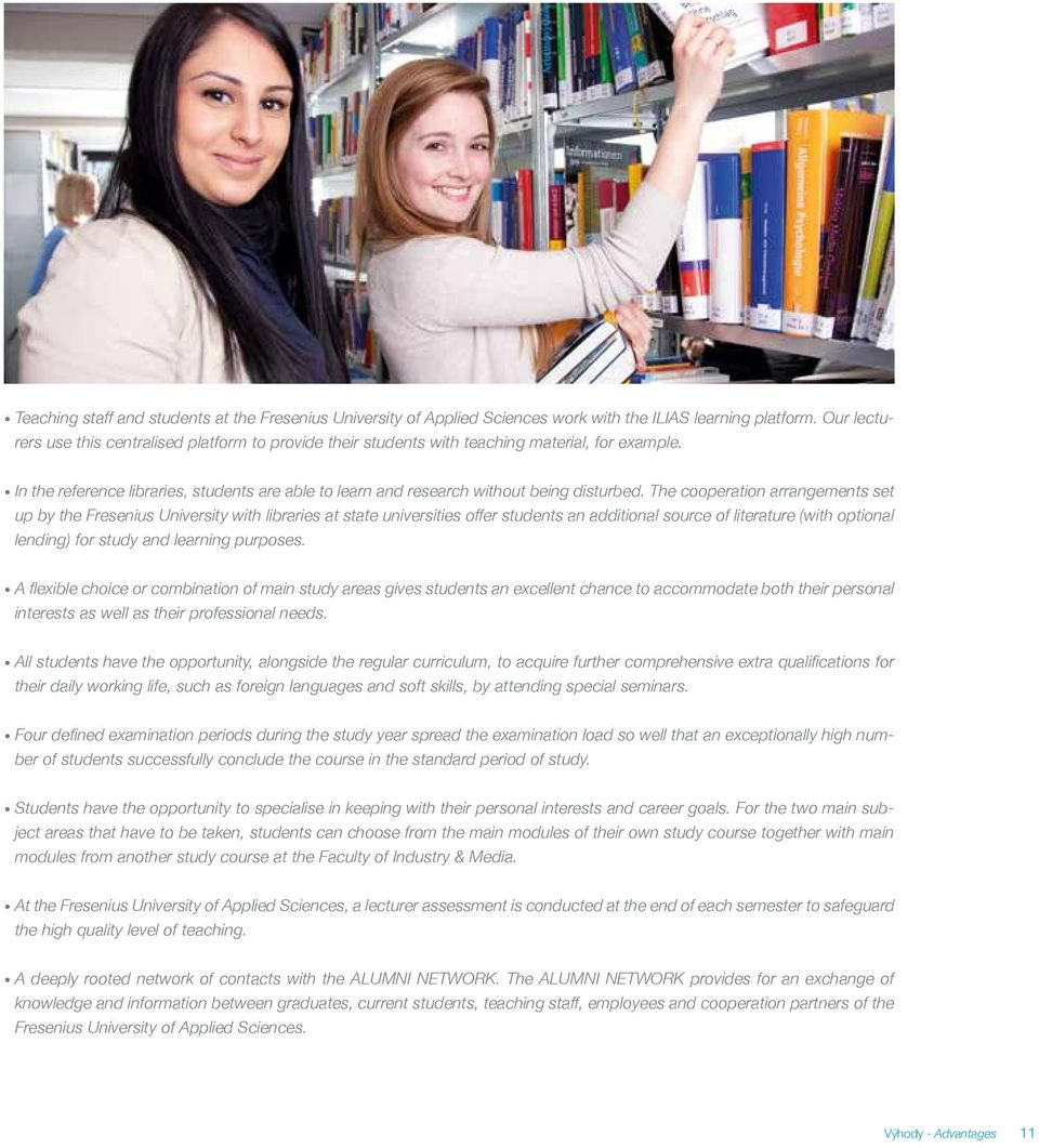 The cooperation arrangements set up by the Fresenius University with libraries at state universities offer students an additional source of literature (with optional lending) for study and learning