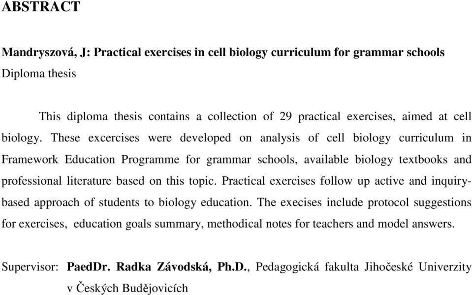 These excercises were developed on analysis of cell biology curriculum in Framework Education Programme for grammar schools, available biology textbooks and professional literature