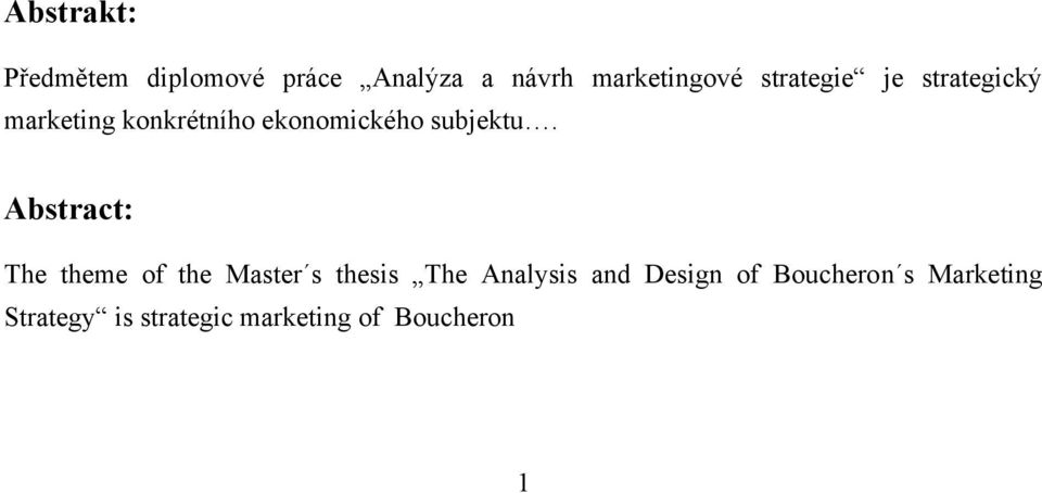 Abstract: The theme of the Master s thesis The Analysis and Design