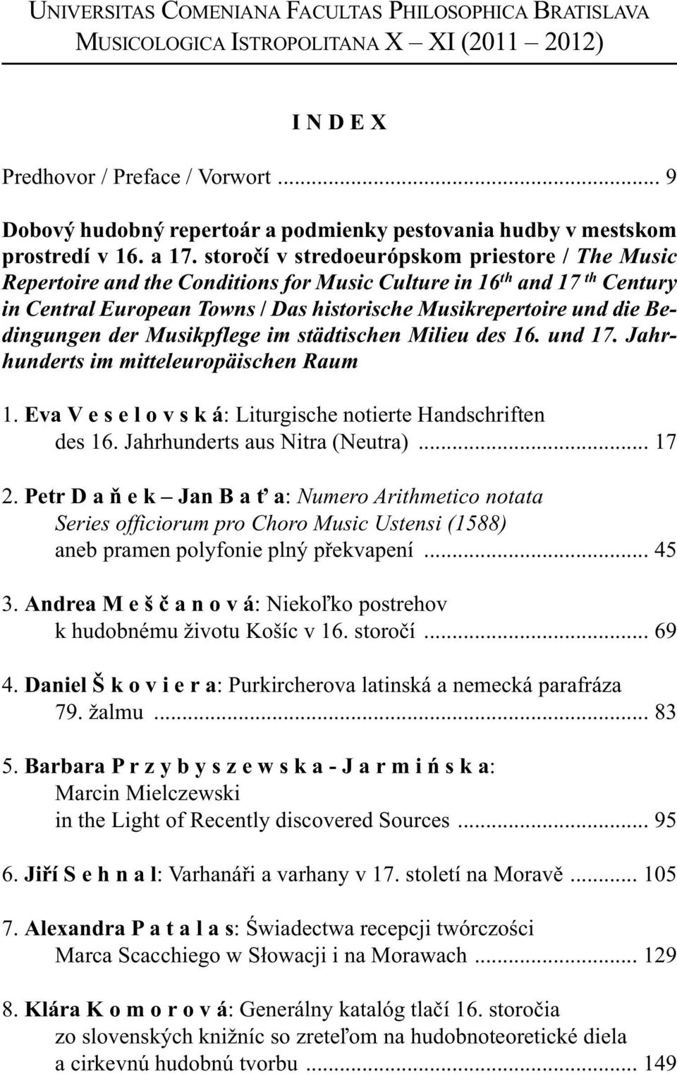 storočí v stredoeurópskom priestore / The Music Repertoire and the Conditions for Music Culture in 16 th and 17 th Century in Central European Towns / Das historische Musikrepertoire und die