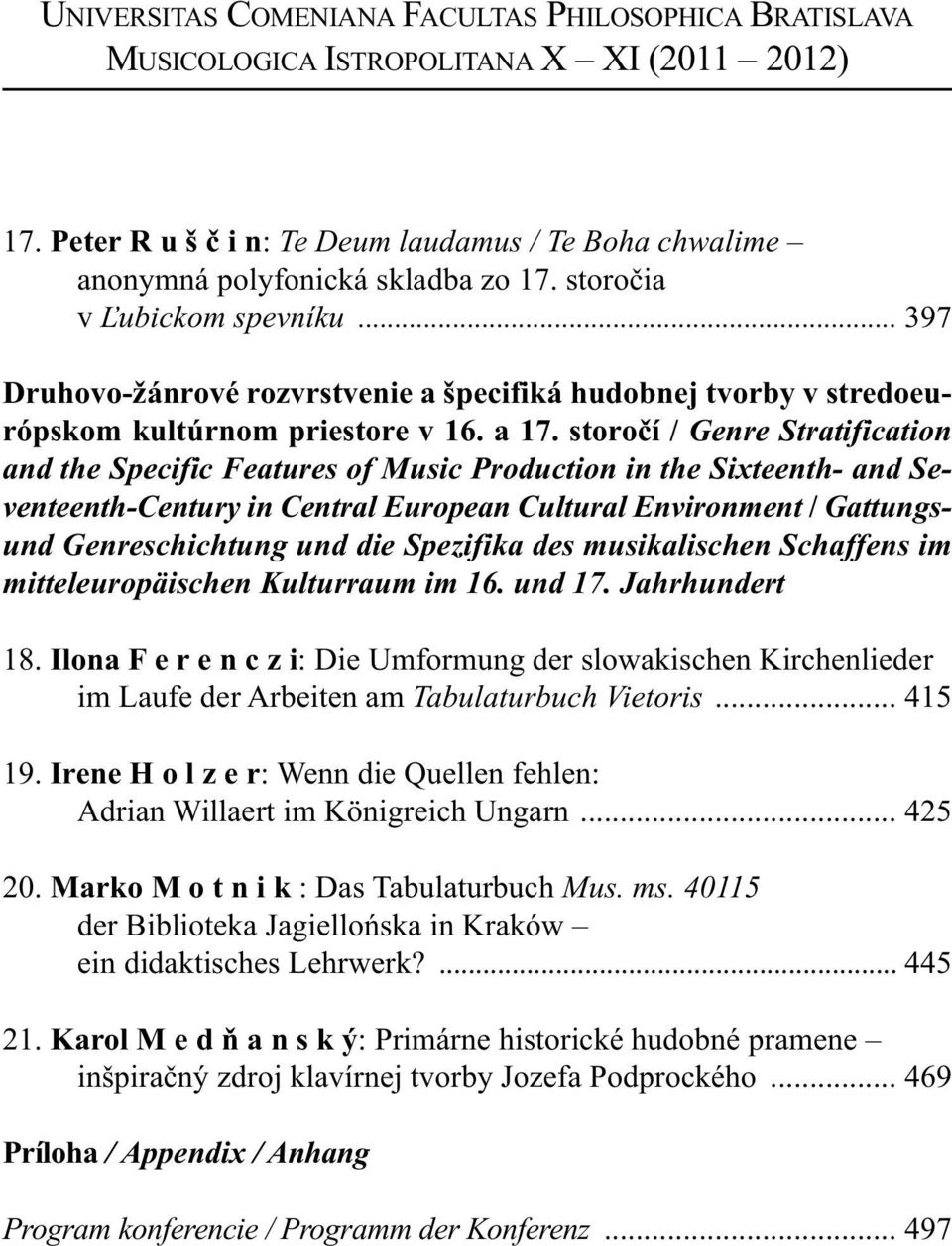 storočí / Genre Stratification and the Specific Features of Music Production in the Sixteenth- and Seventeenth-Century in Central European Cultural Environment / Gattungsund Genreschichtung und die