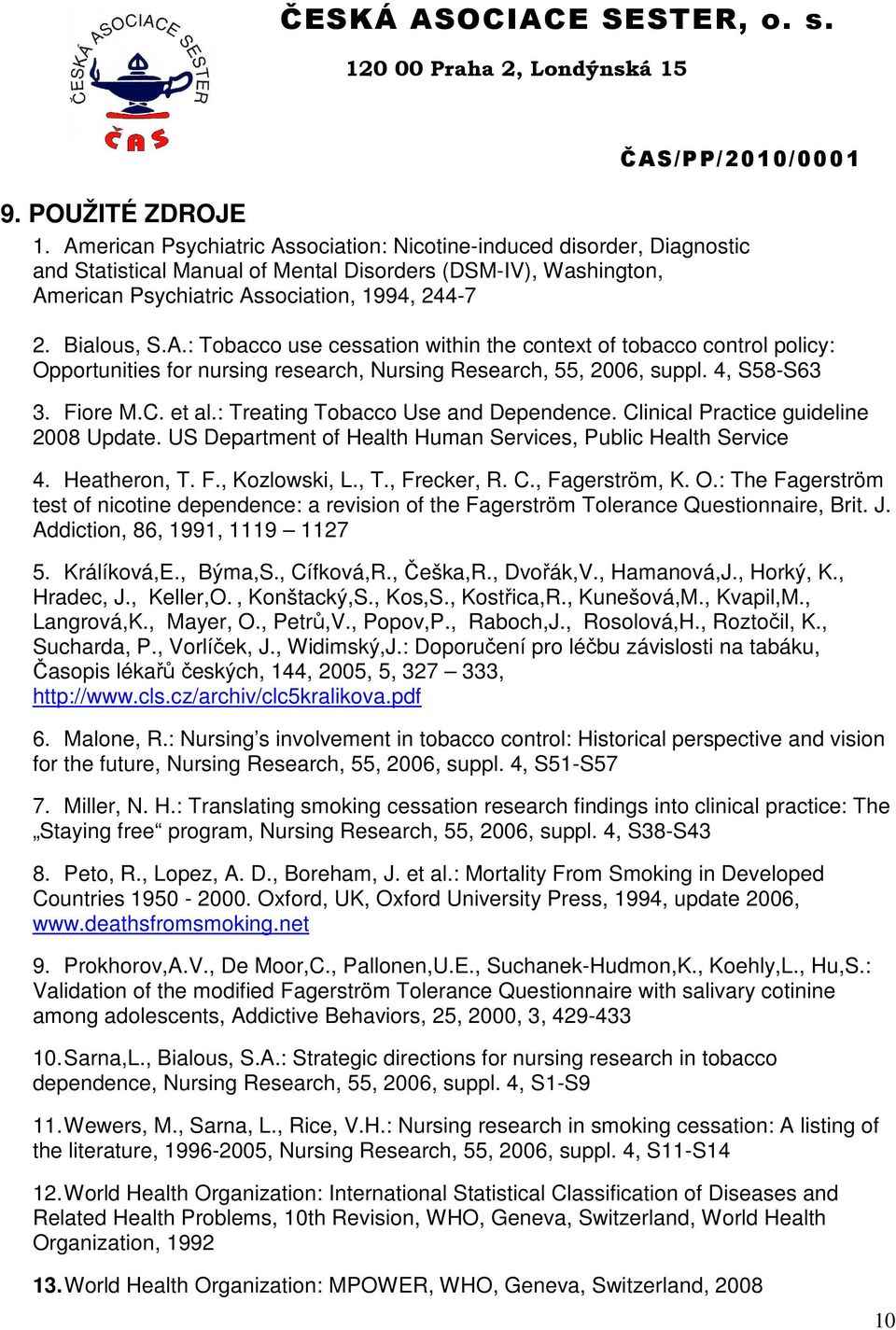 4, S58-S63 3. Fiore M.C. et al.: Treating Tobacco Use and Dependence. Clinical Practice guideline 2008 Update. US Department of Health Human Services, Public Health Service 4. Heatheron, T. F., Kozlowski, L.