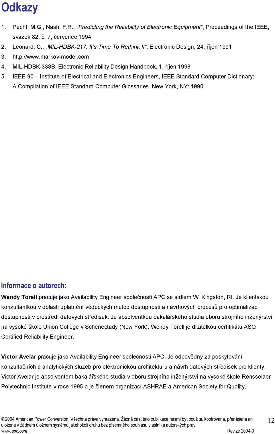 IEEE 90 Institute of Electrical and Electronics Engineers, IEEE Standard Computer Dictionary: A Compilation of IEEE Standard Computer Glossaries.
