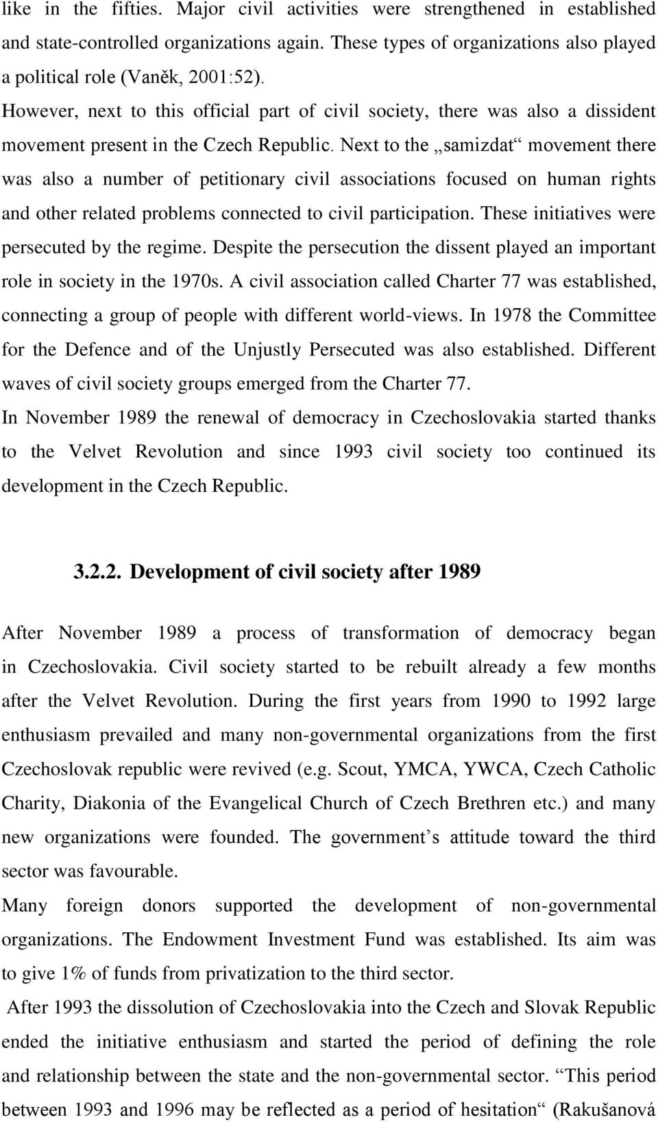 Next to the samizdat movement there was also a number of petitionary civil associations focused on human rights and other related problems connected to civil participation.