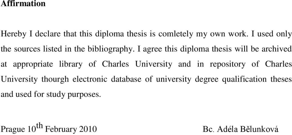 I agree this diploma thesis will be archived at appropriate library of Charles University and in