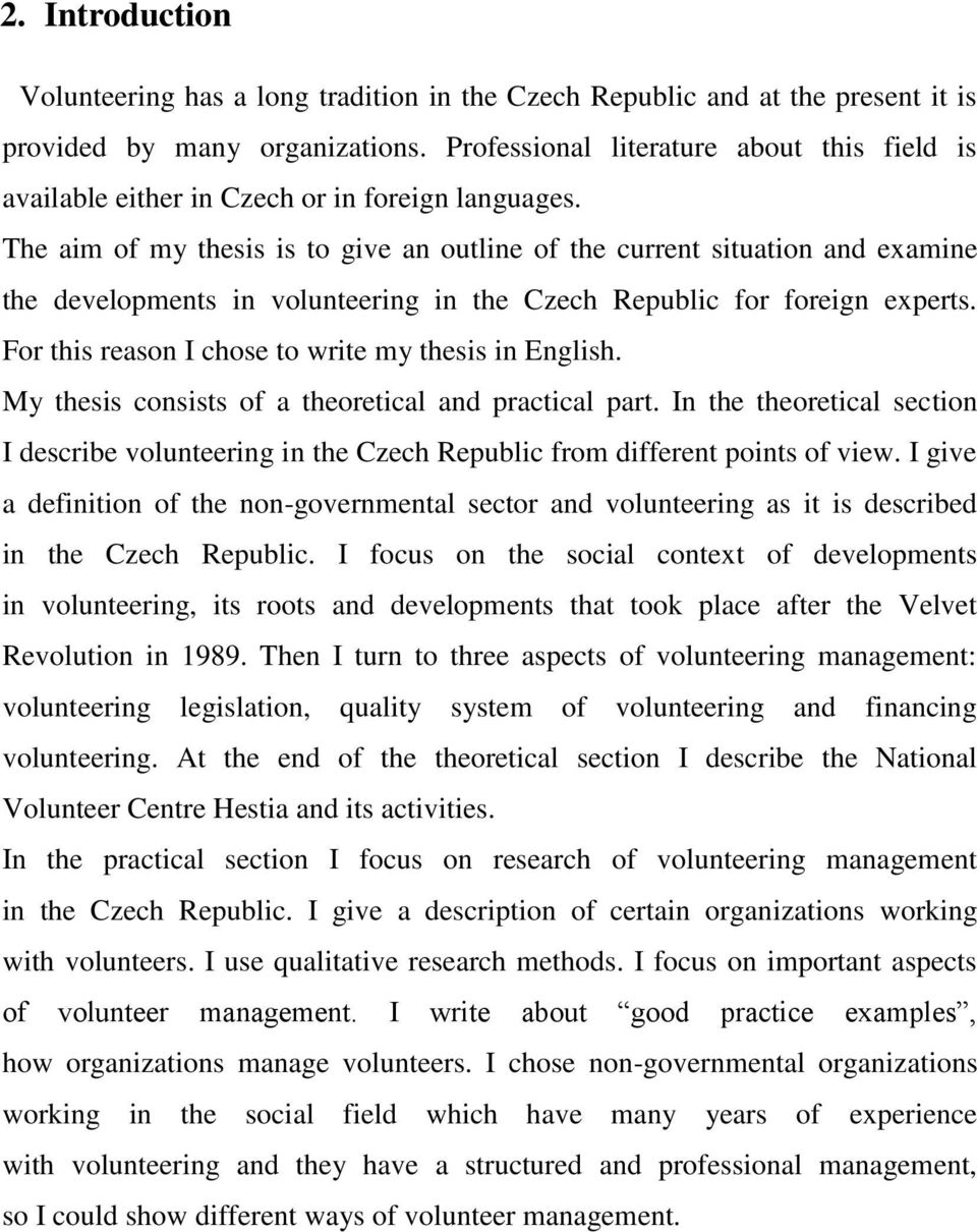 The aim of my thesis is to give an outline of the current situation and examine the developments in volunteering in the Czech Republic for foreign experts.