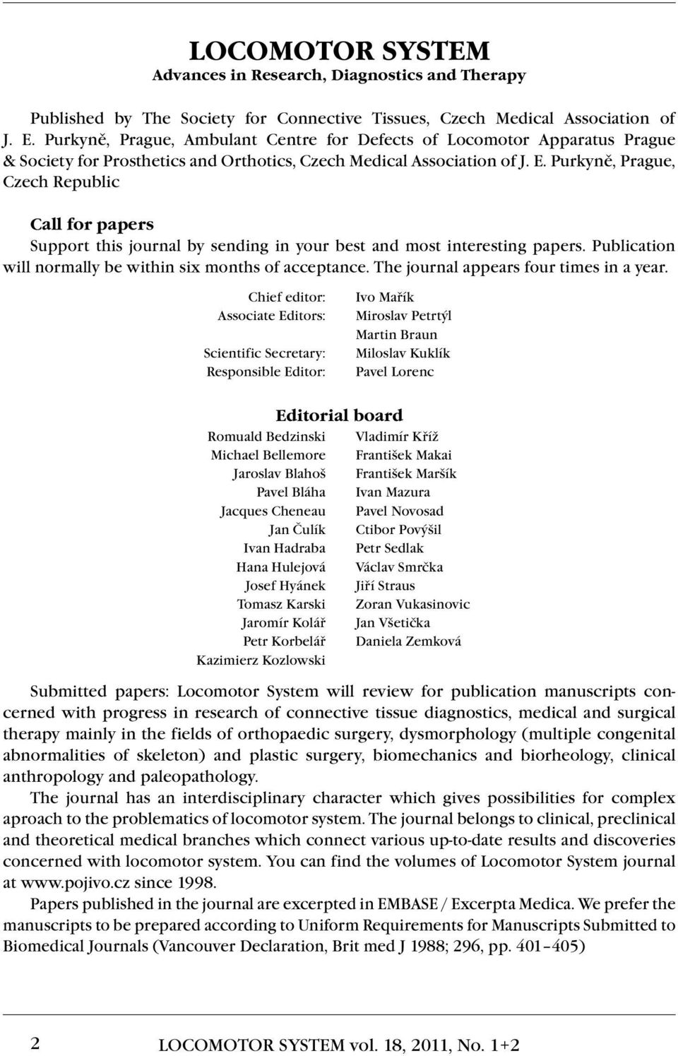 Purkyně, Prague, Czech Republic Call for papers Support this journal by sending in your best and most interesting papers. Publication will normally be within six months of acceptance.