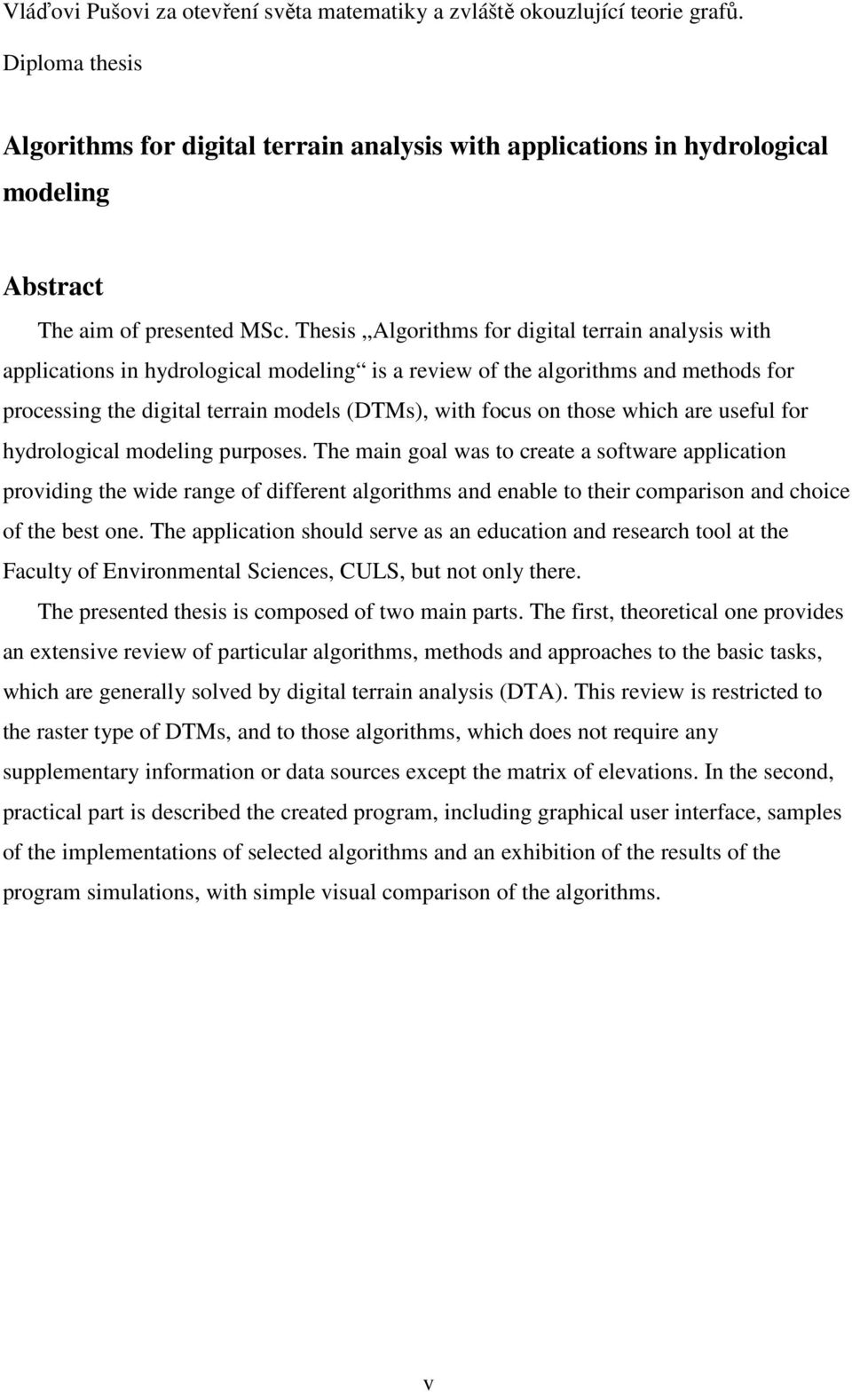 Thesis Algorithms for digital terrain analysis with applications in hydrological modeling is a review of the algorithms and methods for processing the digital terrain models (DTMs), with focus on