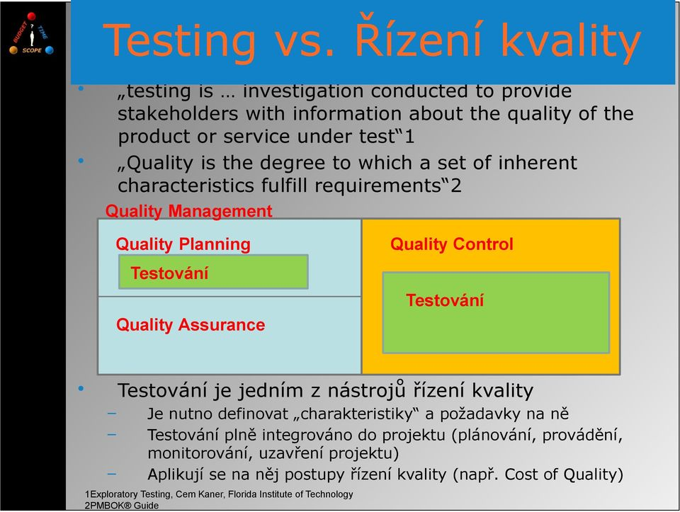 degree to which a set of inherent characteristics fulfill requirements 2 Quality Management Quality Planning Quality Control Testování Testování Quality Assurance