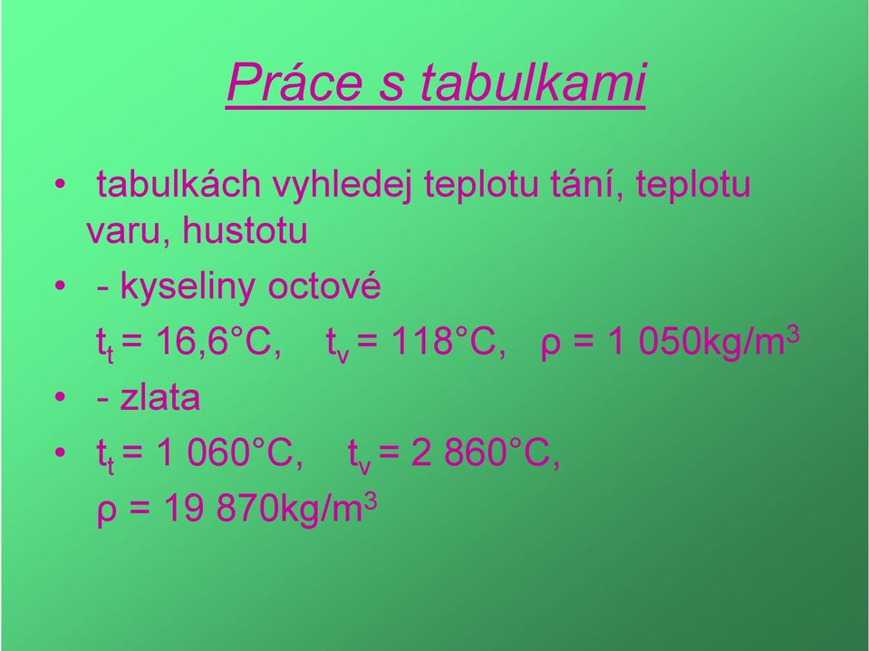 t t = 16,6 C, t v = 118 C, ρ = 1 050kg/m 3 -